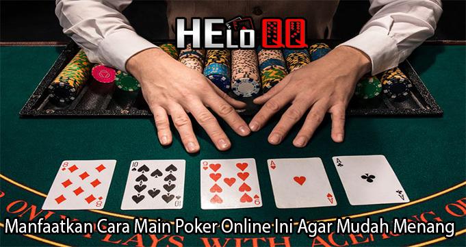 Manfaatkan Cara Main Poker Online Ini Agar Mudah Menang