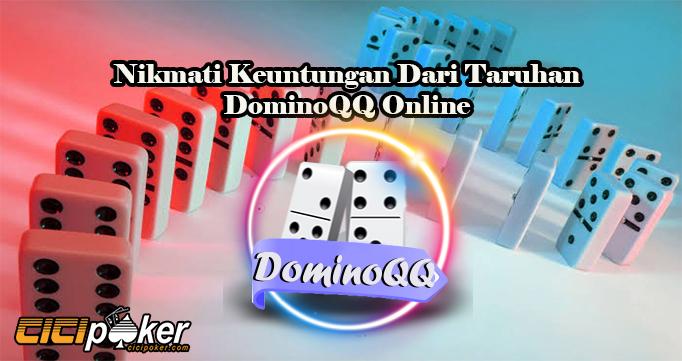 Nikmati Keuntungan Dari Taruhan DominoQQ Online